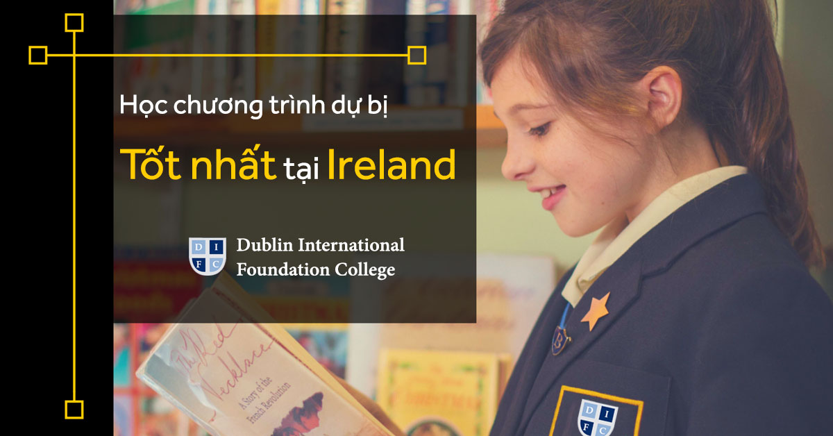 Học dự bị tại Ireland hay Anh Quốc (2)