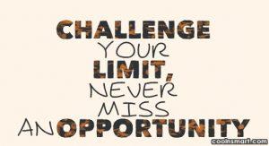 Tạm dịch: Thách thức giới hạn bản thân để đừng bao giờ bỏ lỡ cơ hội